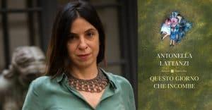Antonella Lattanzi - romanzo - Questo giorno che incombe - blog Il Biondino della Spider Rossa - Agenzia Corte&Media - ritratto scrittrice e foto libro